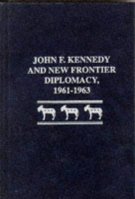 John F.Kennedy and New Frontier Diplomacy 1961-1963 9780894648298