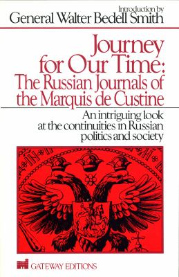 Journey for Our Time: The Russian Journals of the Marquis de Custine: An Intriguing Look at the Continuities in Russian Politics and Society 9780895267863