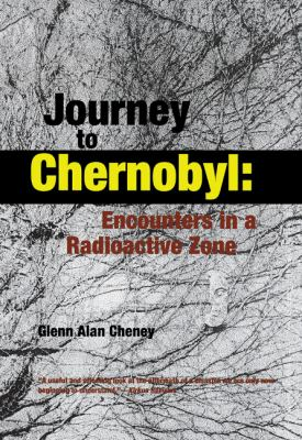 Journey to Chernobyl: Encounters in a Radioactive Zone 9780897335522