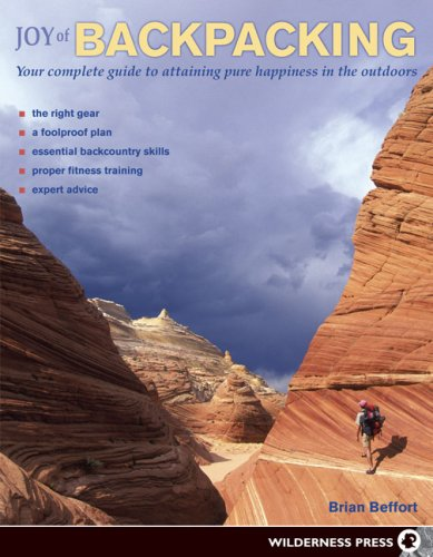 Joy of Backpacking: Your Complete Guide to Attaining Pure Happiness in the Outdoors 9780899974057