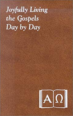 Joyfully Living the Gospels Day by Day: Minute Meditations for Every Day Containing a Scripture Reading, a Reflection, and a Prayer 9780899421889