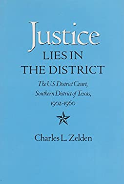 Justice Lies in the District: The U.S. District Court, Southern District of Texas, 1902-1960 9780890965207