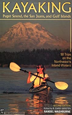 Kayaking Puget Sound, the San Juans, and Gulf Islands: 50 Trips on the Northwest's Inland Waters 9780898866070