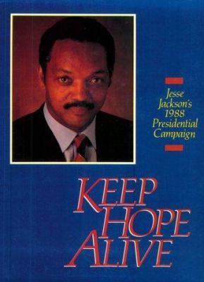 Keep Hope Alive: Jesse Jackson's 1988 Presidential Campaign 9780896083578