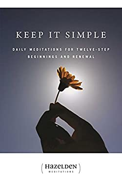 Keep It Simple: Daily Meditations for Twelve-Step Beginnings and Renewal 9780894866258
