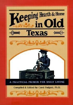 Keeping Hearth & Home in Old Texas: A Practical Primer for Everyday Living 9780897324090