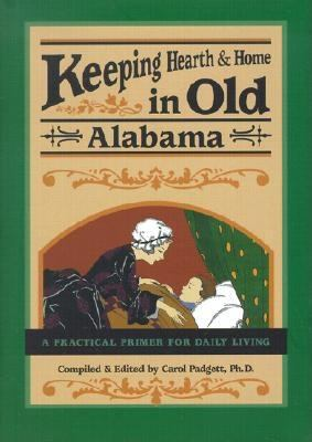 Keeping Hearth and Home in Old Alabama: A Practical Primer for Daily Living 9780897325226