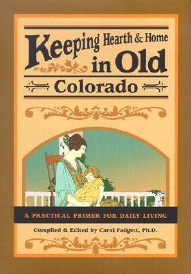 Keeping Hearth and Home in Old Colorado: A Practical Primer for Daily Living 9780897325240