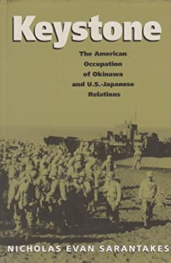 Keystone: The American Occupation of Okinawa & U.S.-Japanese Relations 9780890969694