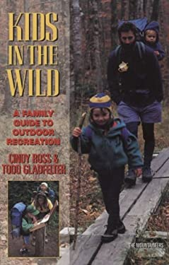 Kids in the Wild: A Family Guide to Outdoor Recreation 9780898864472