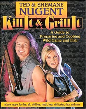 Kill It & Grill It: A Guide to Preparing and Cooking Wild Game and Fish 9780895260369