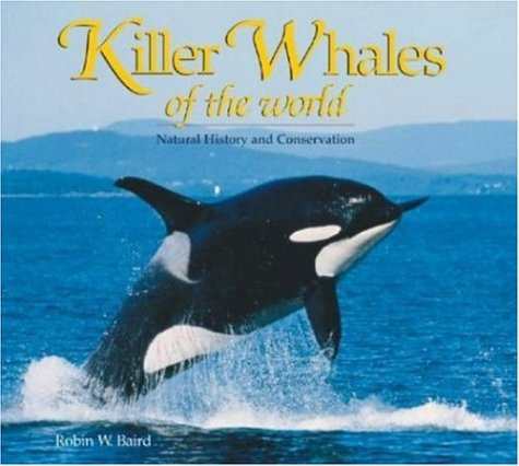 Killer Whales of the World: Natural History and Conservation 9780896585126