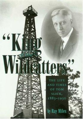 King of the Wildcatters: The Life and Times of Tom Slick, 1883-1930 9780890967157