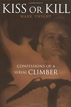 Kiss or Kill: Confessions of a Serial Climber 9780898867633