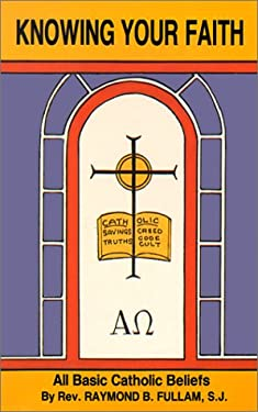 Knowing Your Faith: All Basic Catholic Beliefs 9780899422596