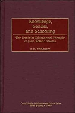 Knowledge, Gender, and Schooling: The Feminist Educational Thought of Jane Roland Martin 9780897898751
