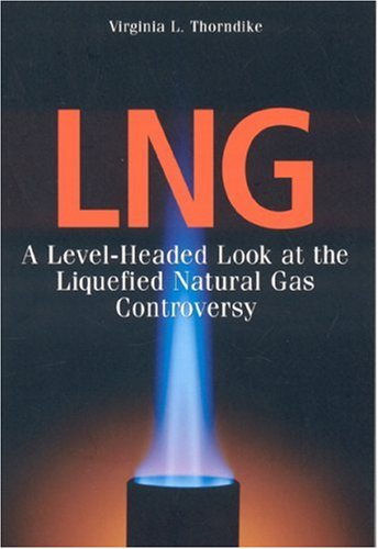 LNG: A Level-Headed Look at the Liquefied Natural Gas Controversy 9780892727018