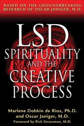 LSD, Spirituality, and the Creative Process: Based on the Groundbreaking Research of Oscar Janiger, M.D.