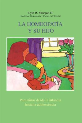 La Homeopathy and Your Child: Para Ninos Desde La Infancia Hasta La Adolescencia 9780892814688