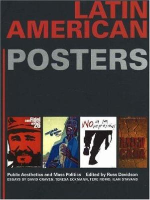 Latin American Posters: Public Aesthetics and Mass Politics 9780890134870