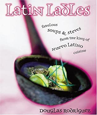 Latin Ladles: Fabulous Soups and Stews from the King of Nuevo Latino Cuisine 9780898158519