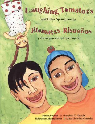 Laughing Tomatoes/Jitomates Risuenos: And Other Spring Poems/Y Otros Poemas de Primavera 9780892391998