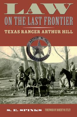 Law on the Last Frontier: Texas Ranger Arthur Hill 9780896726192