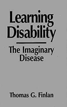 Learning Disability: The Imaginary Disease 9780897893459