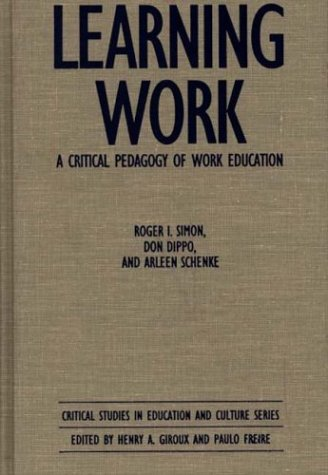 Learning Work: A Critical Pedagogy of Work Education 9780897892377