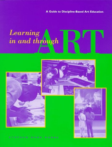 Learning in and Through Art: A Guide to Discipline-Based Art Education 9780892364947