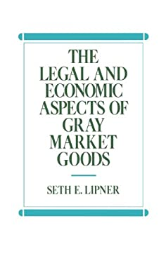 The Legal and Economic Aspects of Gray Market Goods 9780899304663