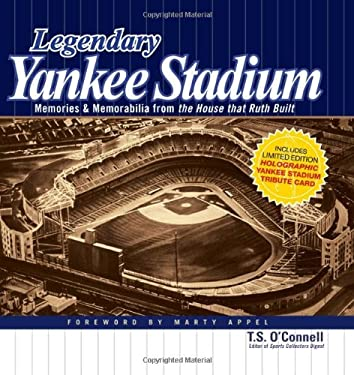 Legendary Yankee Stadium: Memories & Memorabilia from the House That Ruth Built 9780896899353