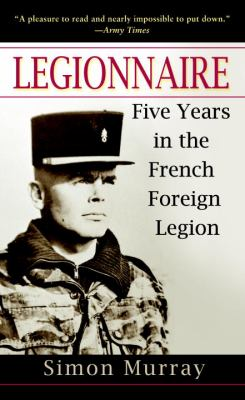 Legionnaire: Five Years in the French Foreign Legion 9780891418870