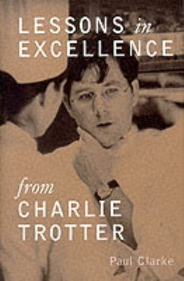 Lessons in Excellence from Charlie Trotter 9780898159080