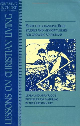 Lessons on Christian Living: Eight Life-Changing Bible Studies and Memory Verses for Growing Christians 9780891091622