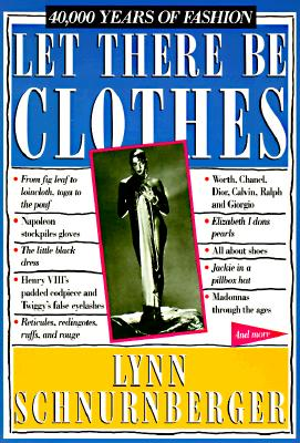 Let There Be Clothes: 40,000 Years of Fashion 9780894808333