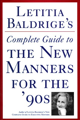 Letitia Baldrige's Complete Guide to the New Manners for the '90s: A Complete Guide to Etiquette 9780892563203