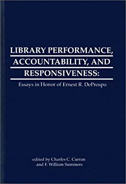 Library Performance, Accountability and Responsiveness: Essays in Honor of Wernest R. Deporspo 9780893915971
