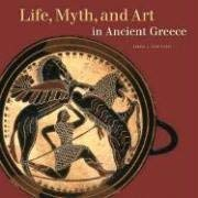 Life, Myth, and Art in Ancient Greece 9780892367733