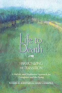 Life to Death: Harmonizing the Transition: A Holistic and Meditative Approach for Caregivers and the Dying 9780892813292