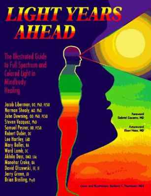 Light Years Ahead: The Illustrated Guide to Full Spectrum and Colored Light in Mindbody Healing 9780890877623