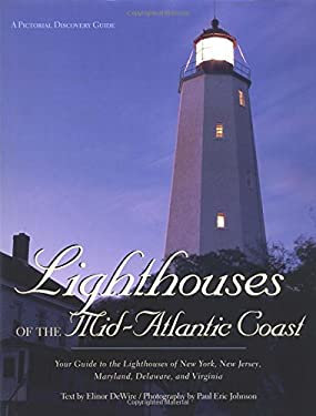 Lighthouses of the Mid-Atlantic Coast: Your Guide to the Lighthouses of New York, New Jersey, Maryland, Delaware, and Virginia 9780896585706