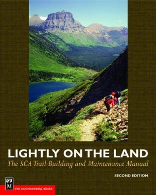 Lightly on the Land: The SCA Trail Building and Maintenance Manual 9780898868487
