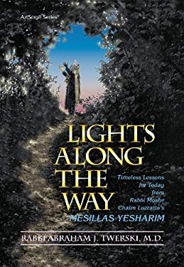 Lights Along the Way: Timeless Lessons for Today from Rabbi Moshe Chaim Luzzatto's Mesillas Yesharim 9780899063386