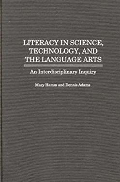 Literacy in Science, Technology, and the Language Arts: An Interdisciplinary Inquiry 9780897895750