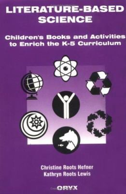 Literature-Based Science: Children's Books and Activities to Enrich the K-5 Curriculum 9780897747417