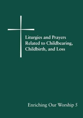 Liturgies and Prayers Related to Childbearing, Childbirth, and Loss 9780898696387