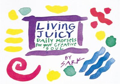 Living Juicy: Daily Morsels for Your Creative Soul 9780890877036