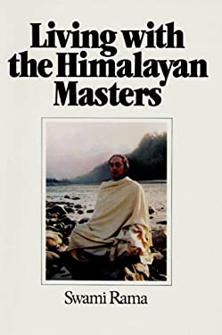 Living with the Himalayan Masters: Spiritual Experiences of Swami Rama 9780893890704