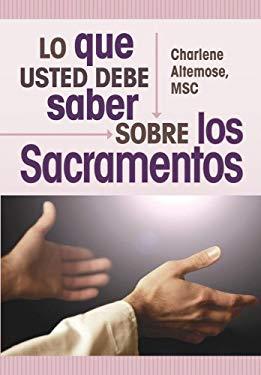 Lo Que Usted Debe Saber Sobre Los Sacramentos 9780892438570